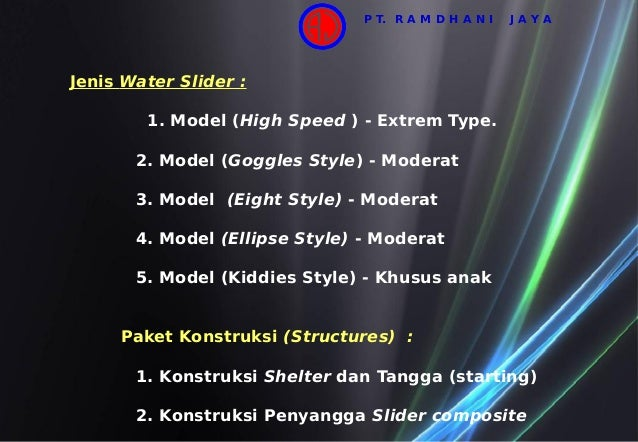 Jenis Water Slider : 1. Model (High Speed ) - Extrem Type. 2. Model (Goggles Style) - Moderat 3. Model (Eight Style) - Mod...