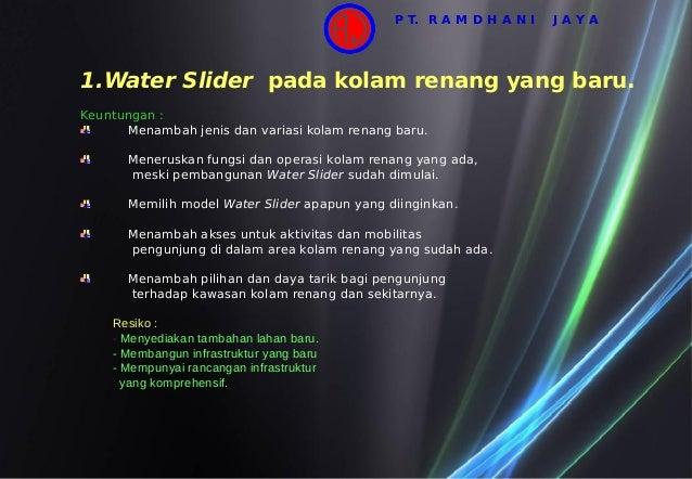 1.Water Slider pada kolam renang yang baru. Keuntungan : Menambah jenis dan variasi kolam renang baru. Meneruskan fungsi d...