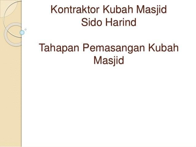 Kontraktor Kubah Masjid Sido Harind Tahapan Pemasangan Kubah Masjid