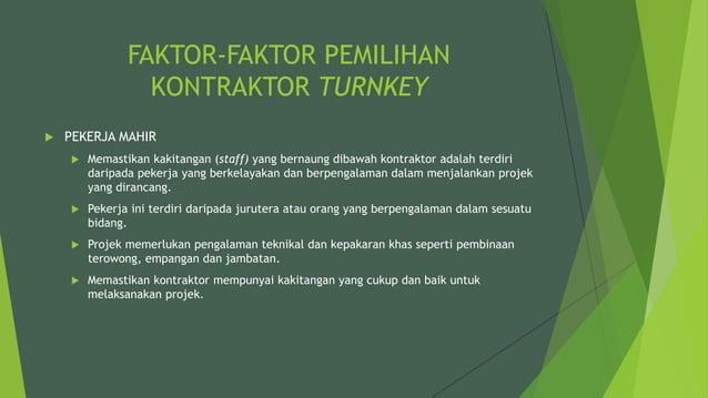FAKTOR-FAKTOR PEMILIHAN KONTRAKTOR TURNKEY  PEKERJA MAHIR  Memastikan kakitangan (staff) yang bernaung dibawah kontrakto...