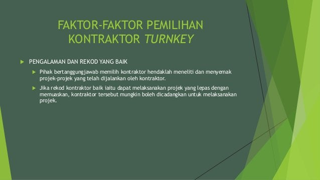 FAKTOR-FAKTOR PEMILIHAN KONTRAKTOR TURNKEY  PENGALAMAN DAN REKOD YANG BAIK  Pihak bertanggungjawab memilih kontraktor he...