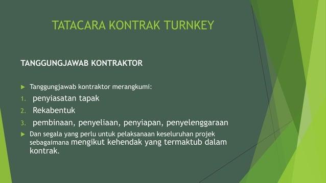 TATACARA KONTRAK TURNKEY TANGGUNGJAWAB KONTRAKTOR  Tanggungjawab kontraktor merangkumi: 1. penyiasatan tapak 2. Rekabentu...