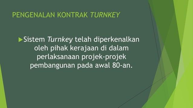 PENGENALAN KONTRAK TURNKEY Sistem Turnkey telah diperkenalkan oleh pihak kerajaan di dalam perlaksanaan projek-projek pem...