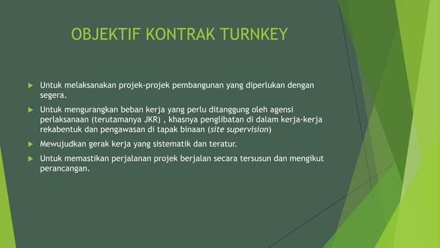OBJEKTIF KONTRAK TURNKEY  Untuk melaksanakan projek-projek pembangunan yang diperlukan dengan segera.  Untuk mengurangka...
