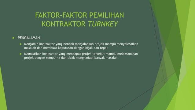 FAKTOR-FAKTOR PEMILIHAN KONTRAKTOR TURNKEY  PENGALAMAN  Menjamin kontraktor yang hendak menjalankan projek mampu menyele...