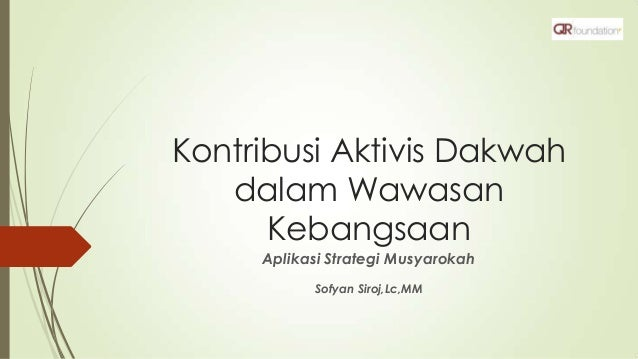 Kontribusi Aktivis Dakwah dalam Wawasan Kebangsaan Aplikasi Strategi Musyarokah Sofyan Siroj,Lc,MM