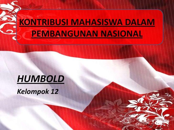 KONTRIBUSI MAHASISWA DALAM PEMBANGUNAN NASIONAL<br />HUMBOLD<br />Kelompok 12<br />