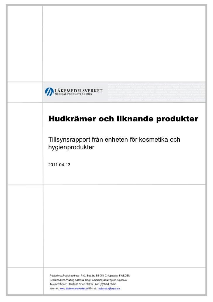 Hudkrämer och liknande produkterTillsynsrapport från enheten för kosmetika ochhygienprodukter2011-04-13Postadress/Postal a...