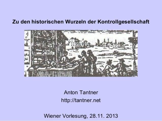 Zu den historischen Wurzeln der Kontrollgesellschaft  Anton Tantner http://tantner.net Wiener Vorlesung, 28.11. 2013