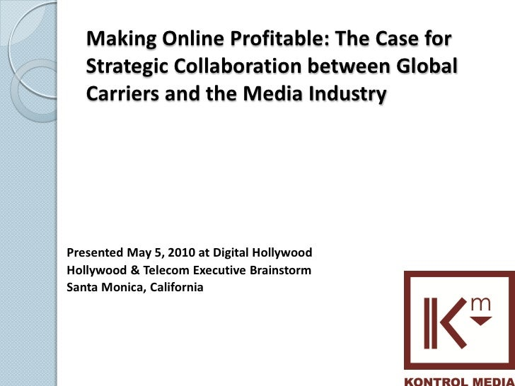 Making Online Profitable: The Case for    Strategic Collaboration between Global    Carriers and the Media Industry     Pr...