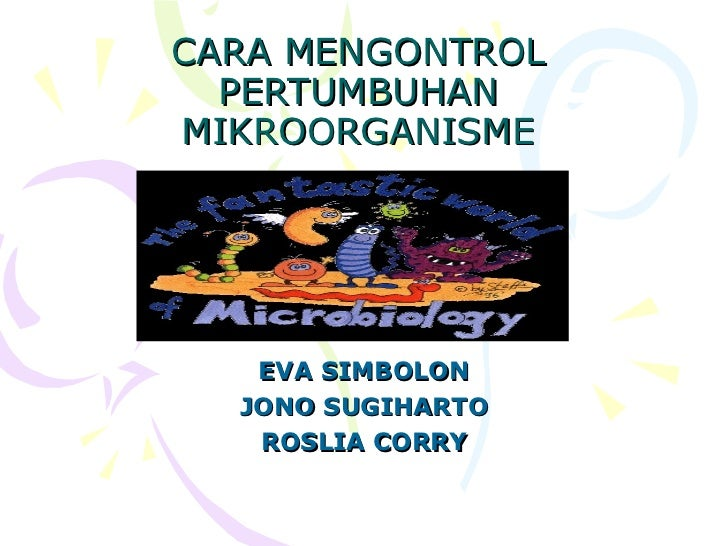 CARA MENGONTROL PERTUMBUHAN MIKROORGANISME EVA SIMBOLON JONO SUGIHARTO ROSLIA CORRY