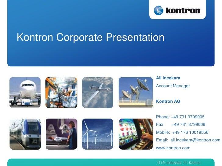 Kontron Corporate Presentation                            Ali Incekara                            Account Manager         ...