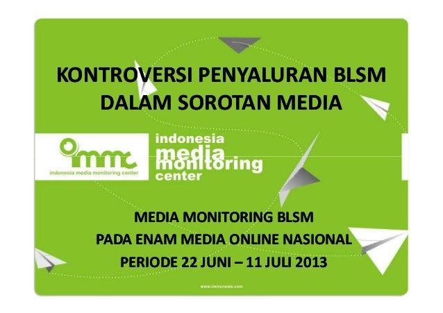 KONTROVERSI PENYALURAN BLSM DALAM SOROTAN MEDIA  MEDIA MONITORING BLSM PADA ENAM MEDIA ONLINE NASIONAL PERIODE 22 JUNI – 1...