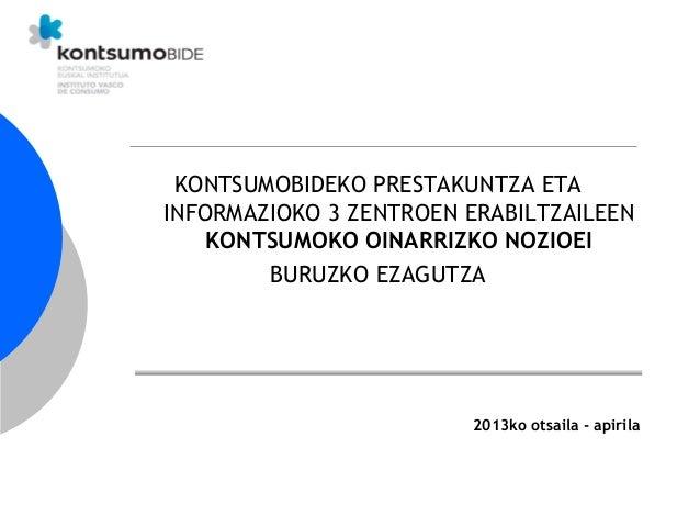 KONTSUMOBIDEKO PRESTAKUNTZA ETA INFORMAZIOKO 3 ZENTROEN ERABILTZAILEEN KONTSUMOKO OINARRIZKO NOZIOEI BURUZKO EZAGUTZA 2013...