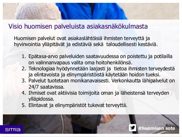 Visio huomisen palveluista asiakasnäkökulmasta  Huomisen palvelut ovat asiakaslähtöisiä ihmisten terveyttä ja  hyvinvointi...