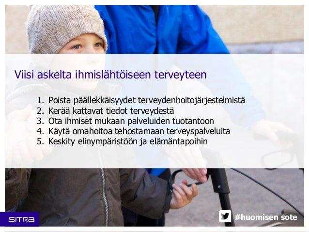 Viisi askelta ihmislähtöiseen terveyteen  1. Poista päällekkäisyydet terveydenhoitojärjestelmistä  2. Kerää kattavat tiedo...