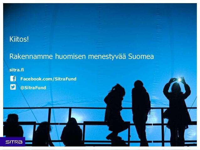 Kiitos!  Rakennamme huomisen menestyvää Suomea  sitra.fi  Facebook.com/SitraFund  @SitraFund