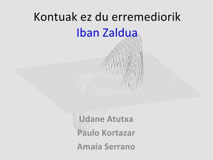 Kontuak ez du erremediorik Iban Zaldua Udane Atutxa Paulo Kortazar Amaia Serrano