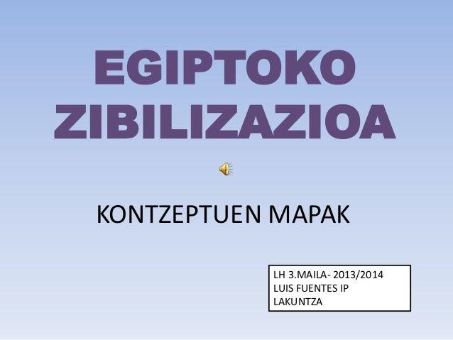 EGIPTOKO ZIBILIZAZIOA KONTZEPTUEN MAPAK LH 3.MAILA- 2013/2014 LUIS FUENTES IP LAKUNTZA