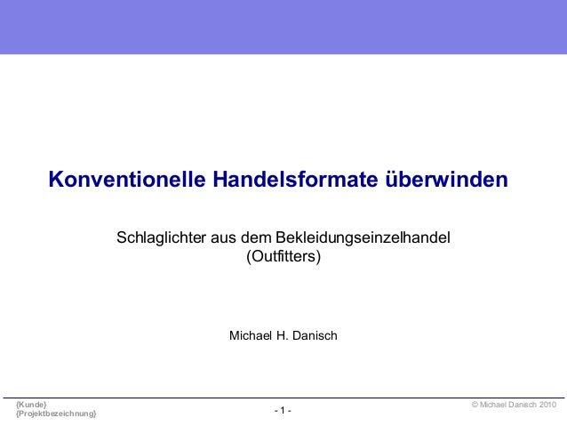 - 1 - {Kunde} {Projektbezeichnung} © Michael Danisch 2010 Konventionelle Handelsformate überwinden Schlaglichter aus dem B...