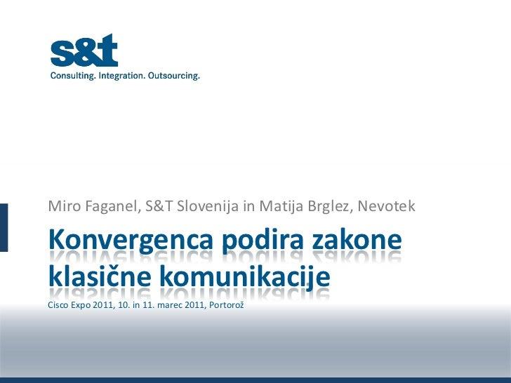 Konvergenca podira zakone klasične komunikacije<br />Miro Faganel, S&T Slovenija in Matija Brglez, Nevotek<br />Cisco Expo...