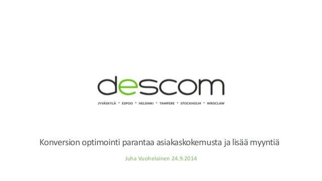 Konversion optimointi parantaa asiakaskokemusta ja lisäämyyntiä  Juha Vuohelainen 24.9.2014