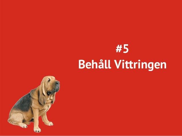 #5    Behåll VittringenTwitter: @conversionista        Page