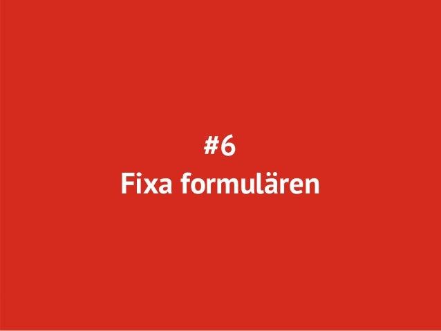 #6Fixa formulären   Twitter: @conversionista           Page