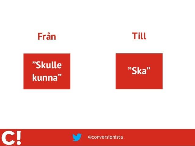 """Från                       Till""""Skulle                            """"Ska""""kunna""""          @conversionista"""