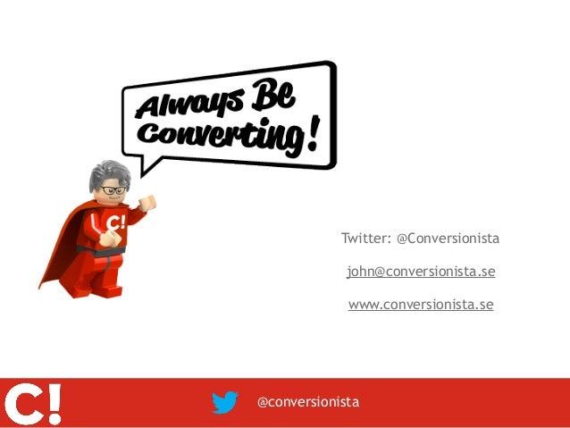 Twitter: @Conversionista             john@conversionista.se             www.conversionista.se@conversionista
