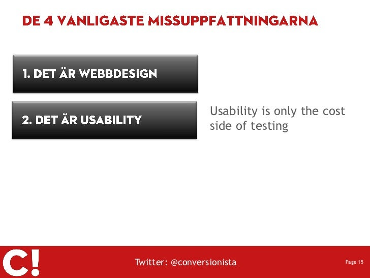 Usability is only the cost                 side of testingTwitter: @conversionista                      Page 15
