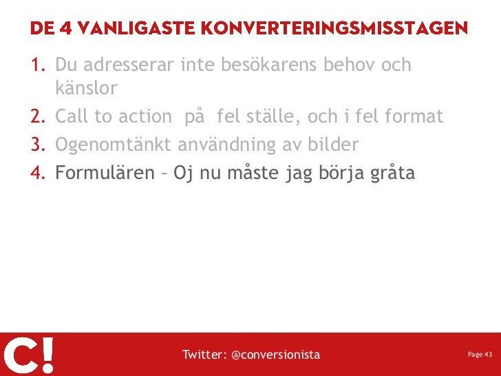 1. Du adresserar inte besökarens behov och   känslor2. Call to action på fel ställe, och i fel format3. Ogenomtänkt använd...