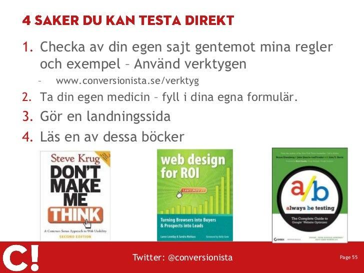 1. Checka av din egen sajt gentemot mina regler   och exempel – Använd verktygen  –   www.conversionista.se/verktyg2. Ta d...
