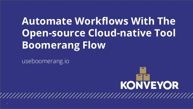 useboomerang.io Automate Workflows With The Open-source Cloud-native Tool Boomerang Flow 1