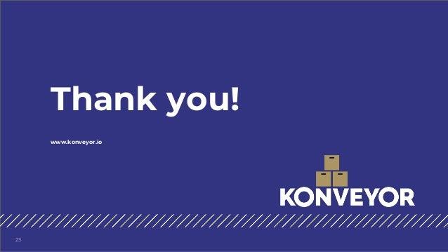 Thank you! 23 www.konveyor.io