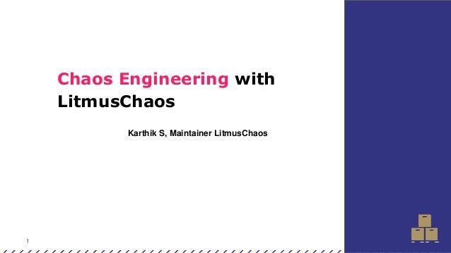 1 Chaos Engineering with LitmusChaos Karthik S, Maintainer LitmusChaos