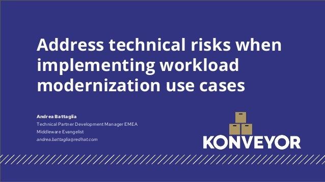 Address technical risks when implementing workload modernization use cases Andrea Battaglia Technical Partner Development ...