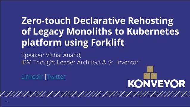 Speaker: Vishal Anand, IBM Thought Leader Architect & Sr. Inventor Linkedin|Twitter Zero-touch Declarative Rehosting of Le...