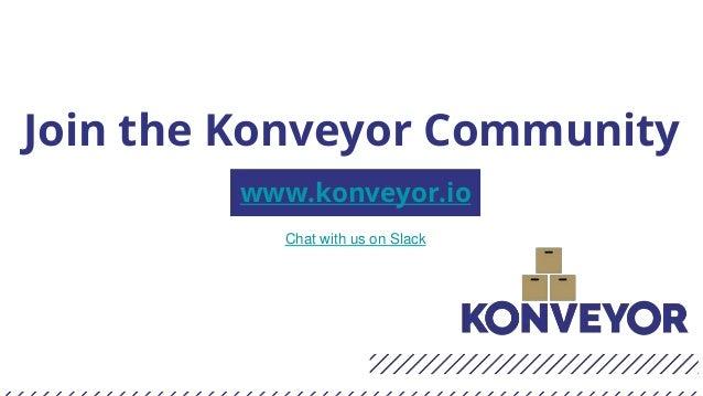 Join the Konveyor Community www.konveyor.io Chat with us on Slack