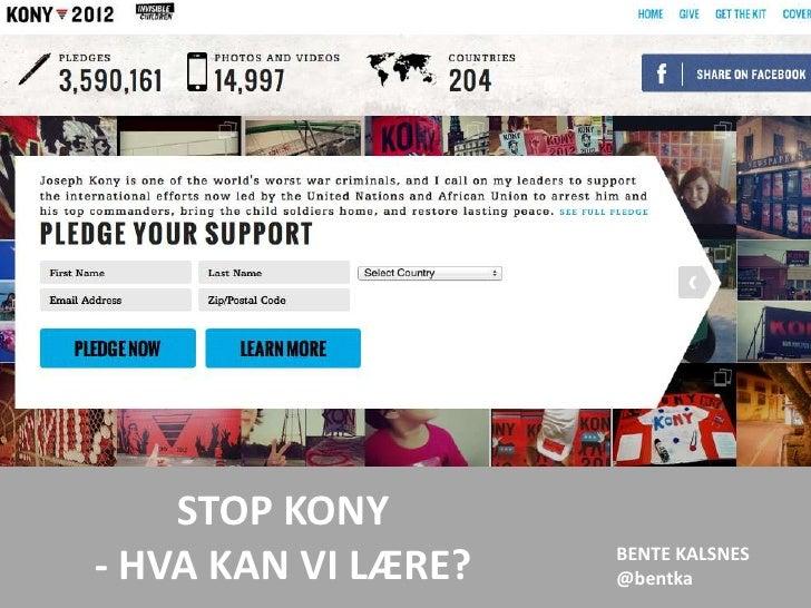 STOP KONY                     BENTE KALSNES- HVA KAN VI LÆRE?   @bentka