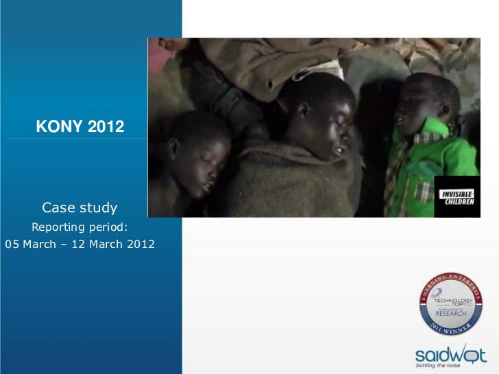 KONY 2012     Case study    Reporting period:05 March – 12 March 2012
