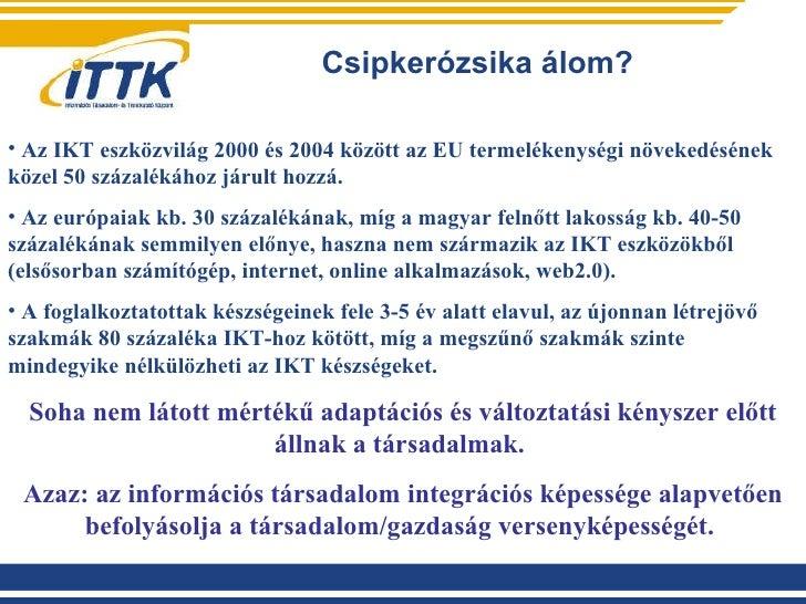 Csipkerózsika álom? <ul><li>Az IKT eszközvilág 2000 és 2004 között az EU termelékenységi növekedésének közel 50 százalékáh...