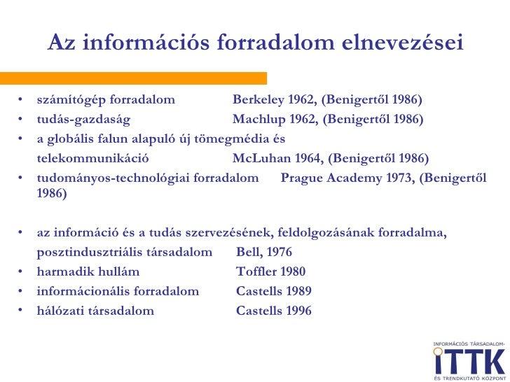 Az információs forradalom elnevezései <ul><li>számítógép forradalom   Berkeley 1962, (Benigertől 1986) </li></ul><ul><li>t...
