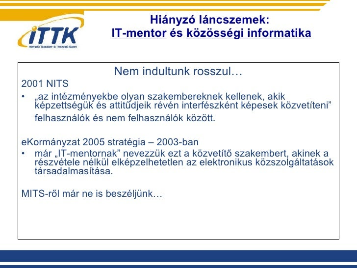 Hiányzó láncszemek:  IT-mentor  és  közösségi informatika <ul><li>Nem indultunk rosszul… </li></ul><ul><li>2001 NITS </li>...