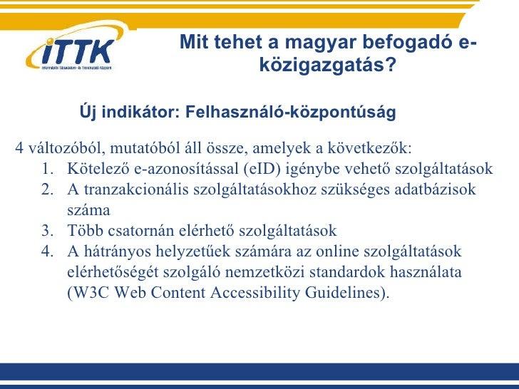 Mit tehet a magyar befogadó e-közigazgatás? <ul><li>4 változóból, mutatóból áll össze, amelyek a következők: </li></ul><ul...