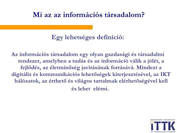 <ul><li>Egy lehetséges definíció: </li></ul><ul><li>Az információs társadalom egy olyan gazdasági és társadalmi rendszer, ...