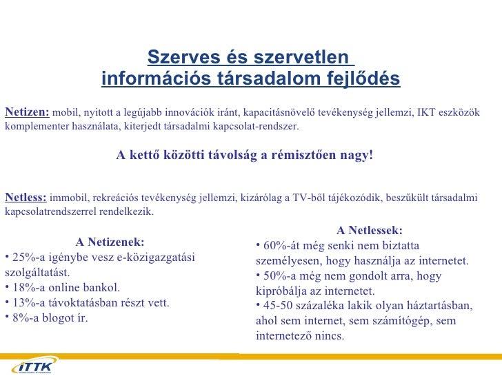 Szerves és szervetlen  információs társadalom fejlődés Netizen:  mobil, nyitott a legújabb innovációk iránt, kapacitásnöve...