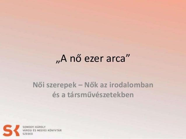 """""""A nő ezer arca"""" Női szerepek – Nők az irodalomban és a társművészetekben"""