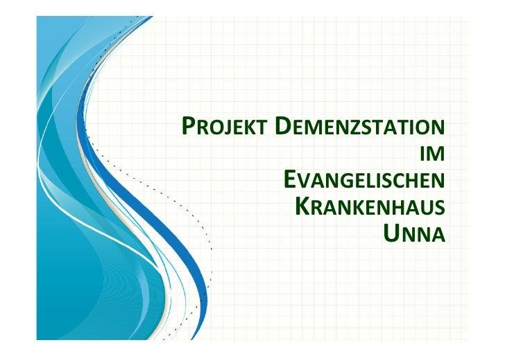 PROJEKTDEMENZSTATION                   IM        EVANGELISCHEN         KRANKENHAUS                UNNA