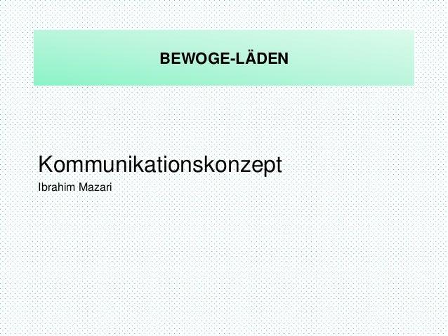 BEWOGE-LÄDEN Kommunikationskonzept Ibrahim Mazari